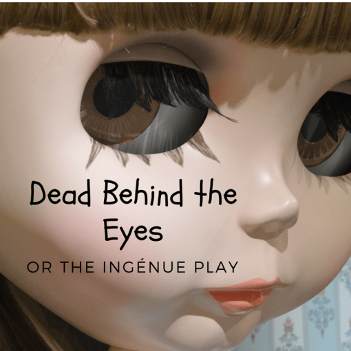 Dead Behind the Eyes or the Ing    nue Play     Becca Writes