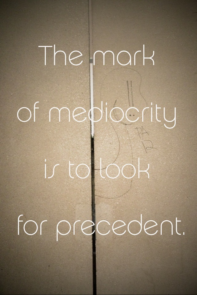 """The mark of mediocrity is to look for precedent."" - Norman Mailer You don't always need to learn from the past to create something you've never seen before."