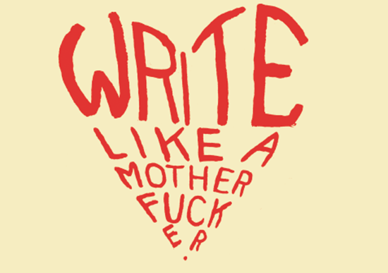 Write like a ….. Because there are two things that all writers like: cursing and coffee.