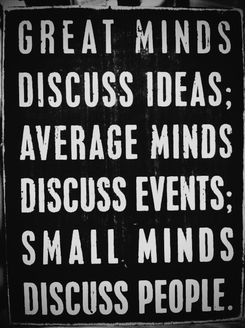 jaymug: great minds discuss ideas; average minds discuss events; small minds discuss people.