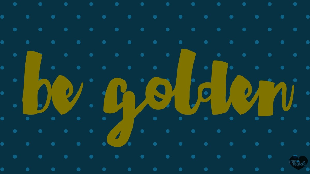 Be Golden Wallpaper for Desktop