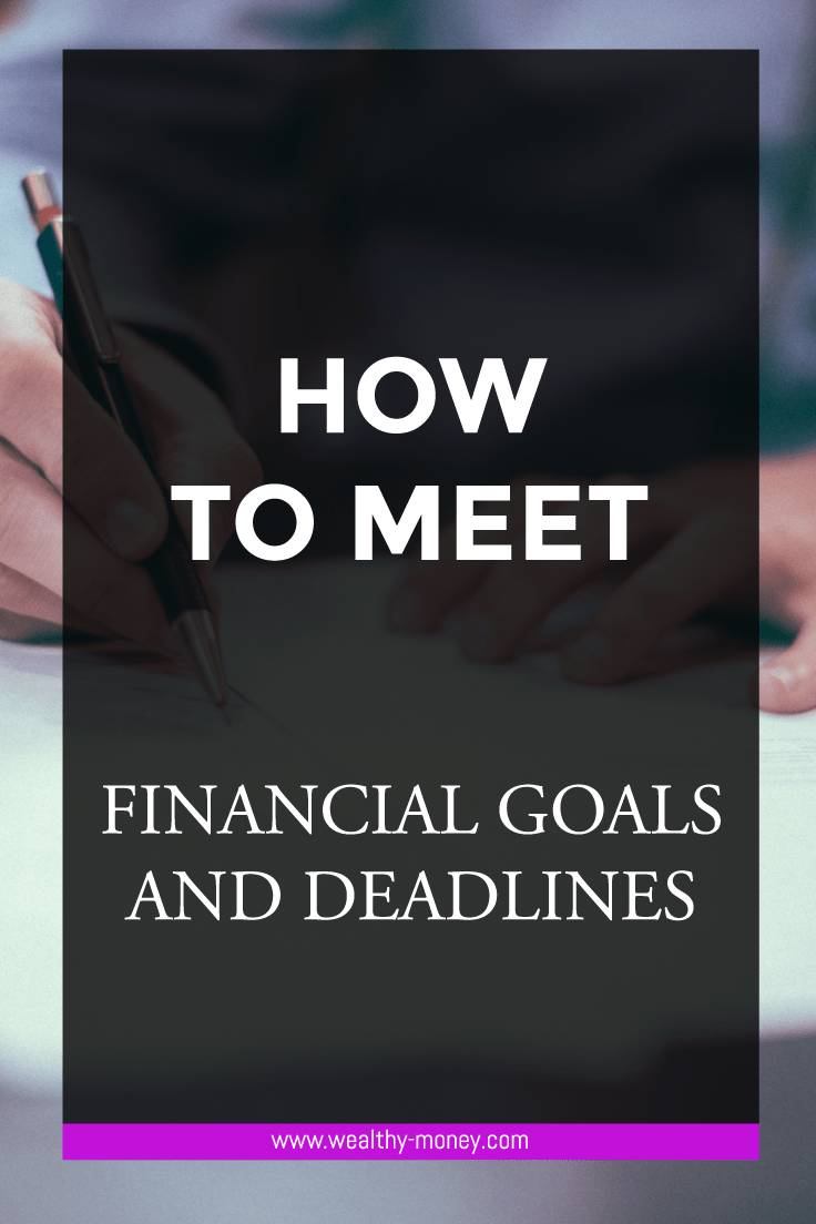 How To Meet Financial Goals Deadlines Wealthy Money Blog