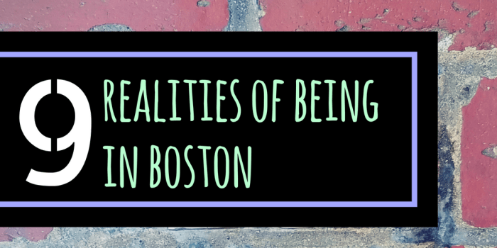 Each city has its own unique quirks and Boston is no exception! Here are the top 9 realities of visiting (or living inBoston!