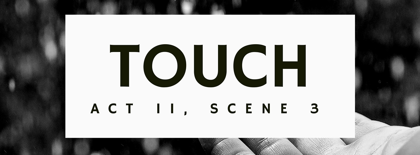 TOUCH Act II, Scene 3
