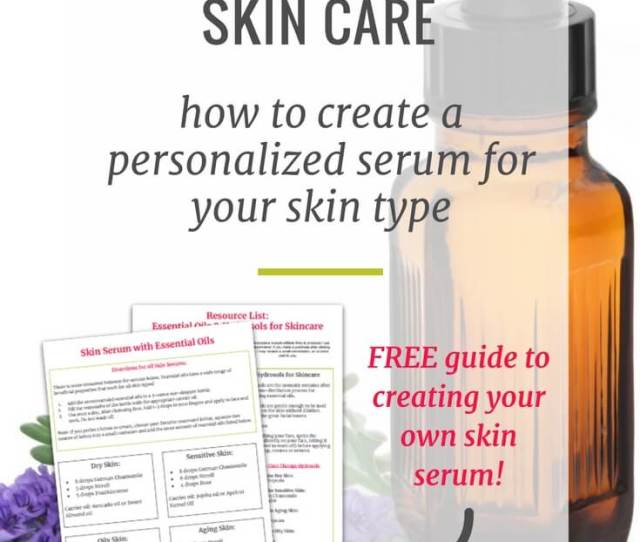 How To Use Essential Oils For Skin Care And Create A Personal Face Serum A Beginners Guide To Essential Oils