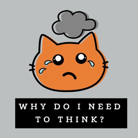 Why do i need to think?.png