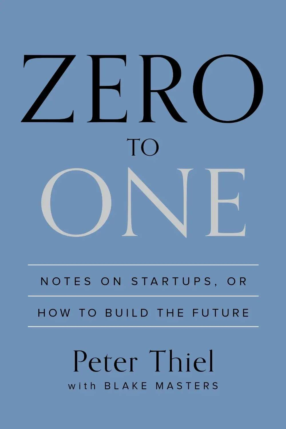 """Zero to One: Notes on Startups, or How to Build the Future"""