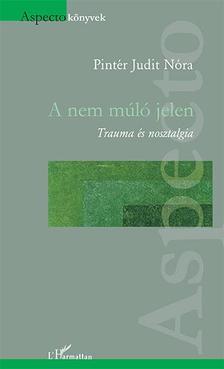 Pintér Judit Nóra - Pintér Judit Nóra: A nem múló jelen - Trauma és nosztalgia