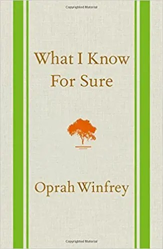'What I Know For Sure' by Oprah Winfrey