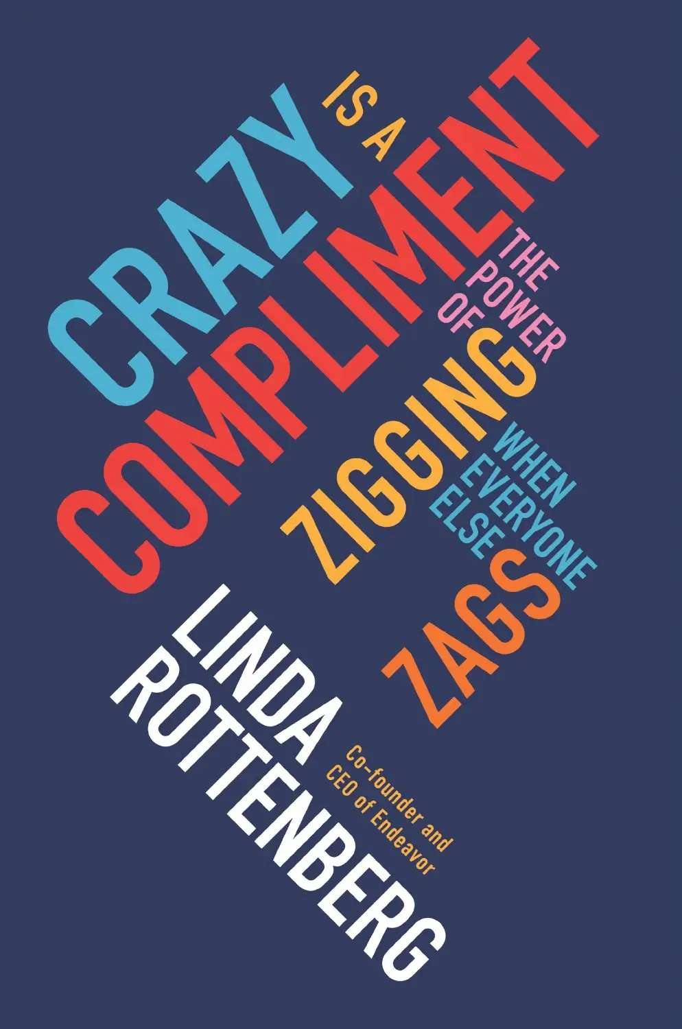 """""""Crazy Is a Compliment: The Power of Zigging When Everyone Else Zags"""""""