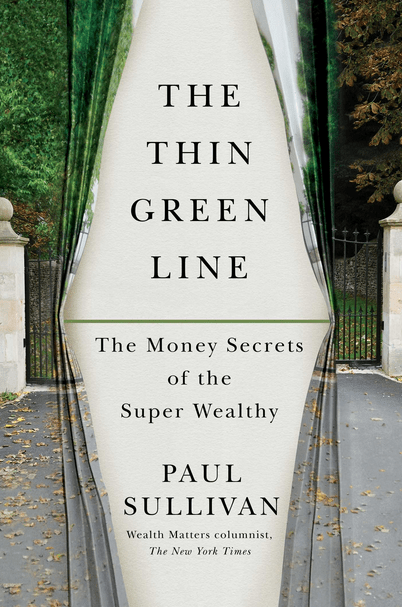 'The Thin Green Line: The Money Secrets of the Super Wealthy,' by Paul Sullivan
