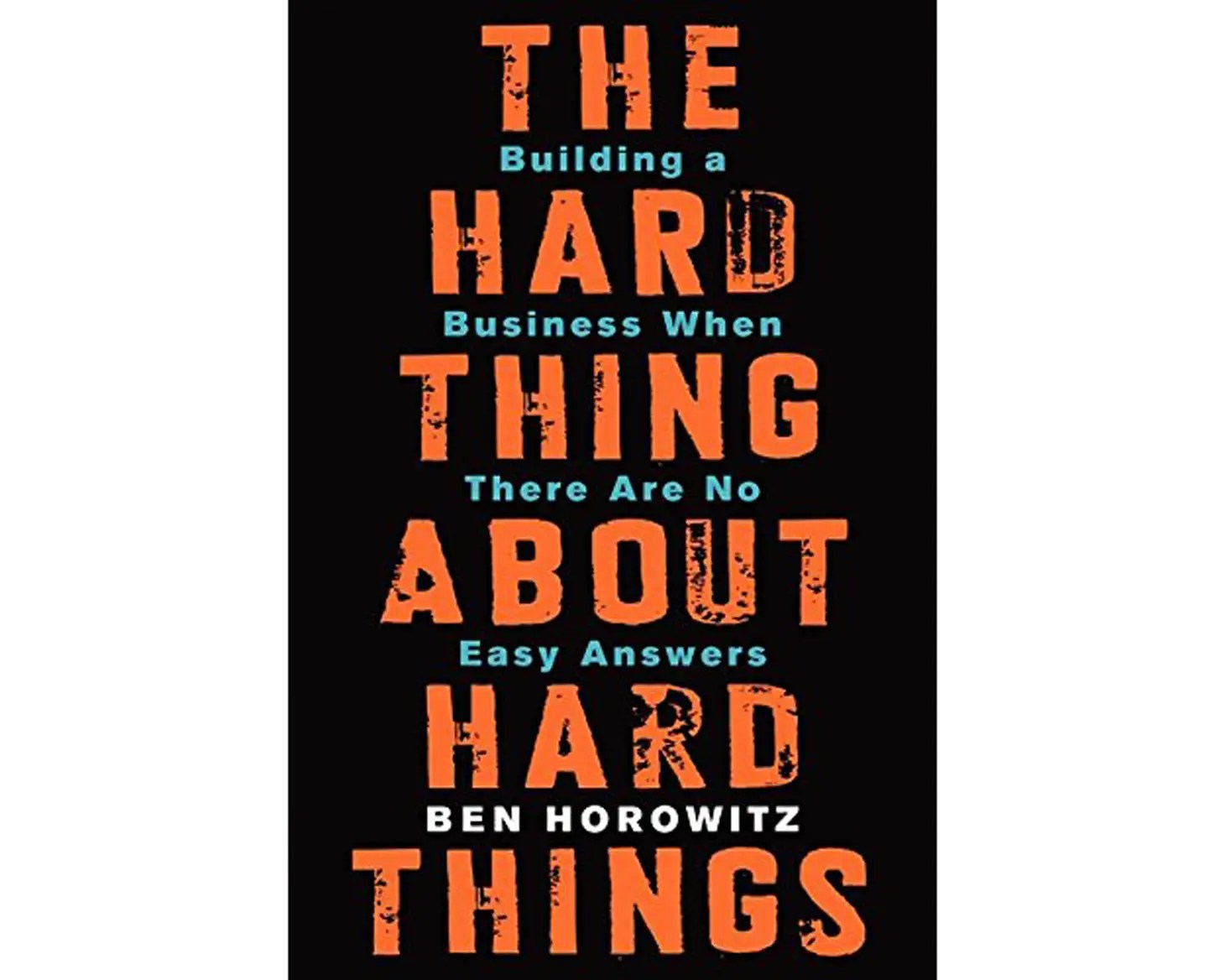"""The Hard Thing About Hard Things: Building a Business When There Are No Easy Answers"" by Ben Horowitz"
