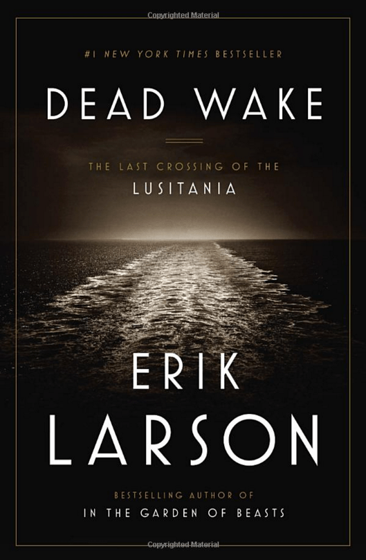 """HISTORY/BIOGRAPHY: """"Dead Wake: The Last Crossing of the Lusitania"""" by Erik Larson"""