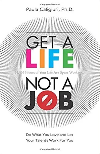 'Get a Life, Not a Job' by Paula Caligiuri