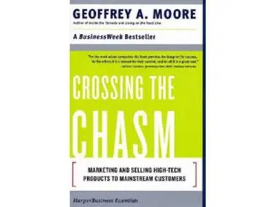 """""""Crossing the Chasm"""" by Geoffrey A. Moore"""