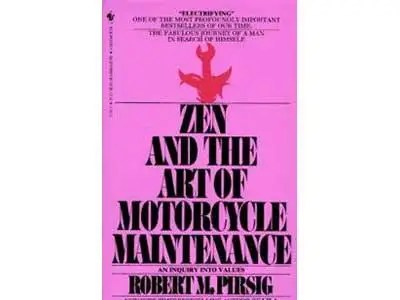 """""""Zen and the Art of Motorcycle Maintenance"""" by Robert Pirsig"""