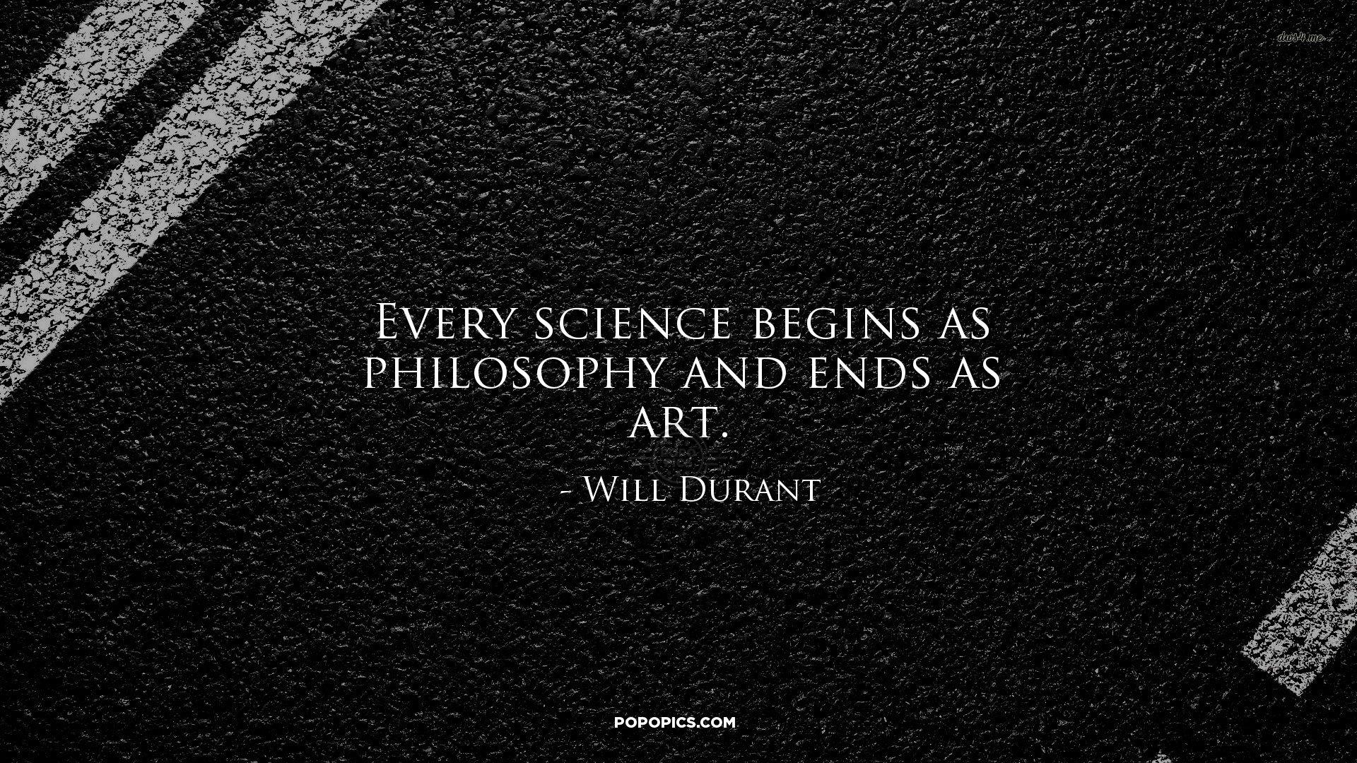 Resultado de imagen para every science begins as philosophy and ends as an art