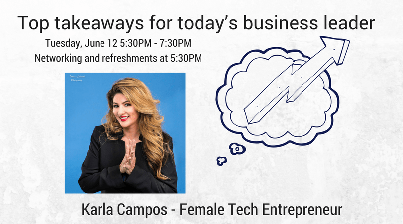 Karla Campos, Female Tech Entrepreneur – Top takeaways for today's business leader