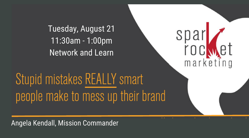 Stupid mistakes REALLY smart people make to mess up their brand – Angela Kendall Network & Learn Lunch Discussion
