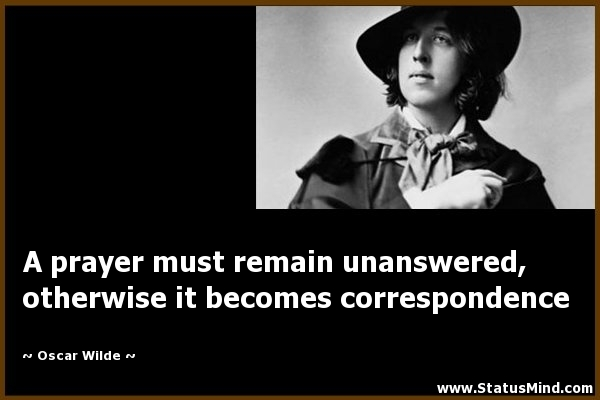 A prayer must remain unanswered, otherwise it ...