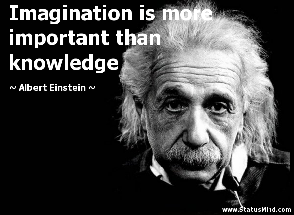 Image result for imagination is more important than knowledge