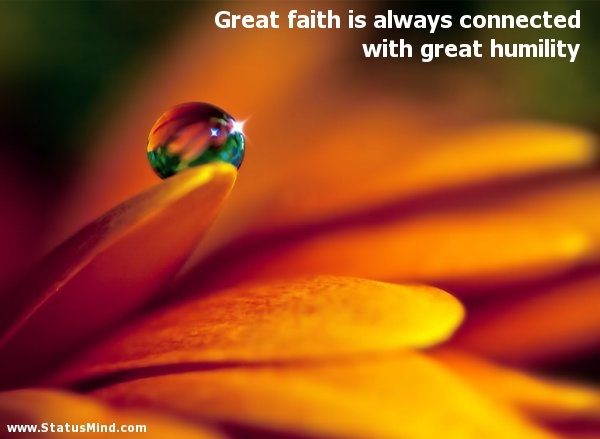 Great faith is always connected with great humility - Great Quotes - StatusMind.com