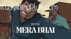 Mera Bhai Song Divine Download