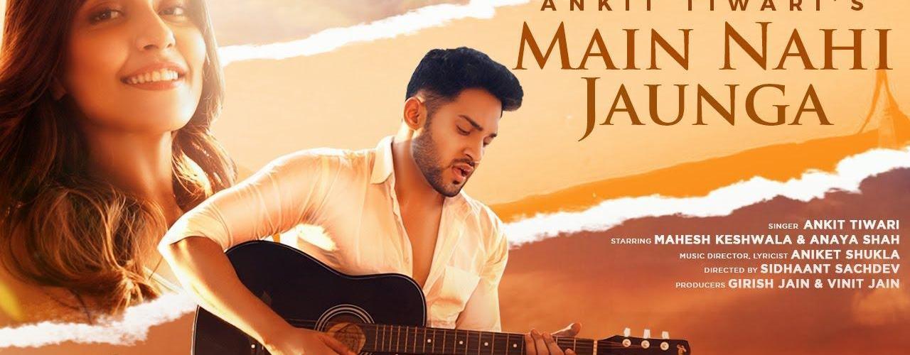 Main Nahi Jaunga Song Ankit Tiwari Download Status