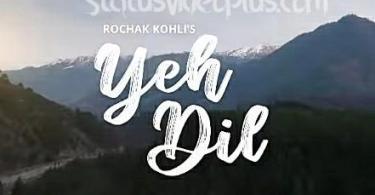 Yeh Dil Song Rochak Kohli download