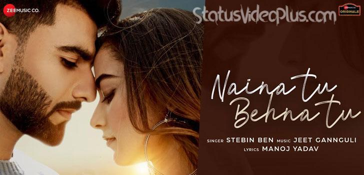 Naina Tu Behna Tu Song Stebin Ben Download Whatsapp Status Video