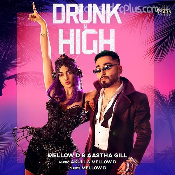 Drunk N High Song Mellow D Aastha Gill Download