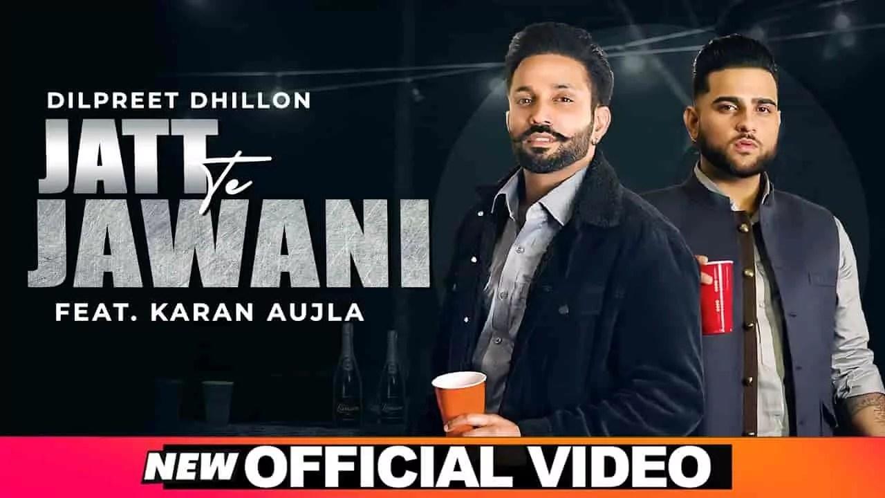 Jatt Te Jawani Song Dilpreet Dhillon Karan Aujla Download Status Video