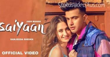 Saiyaan Song Jass Manak Download Whatsapp Status Video