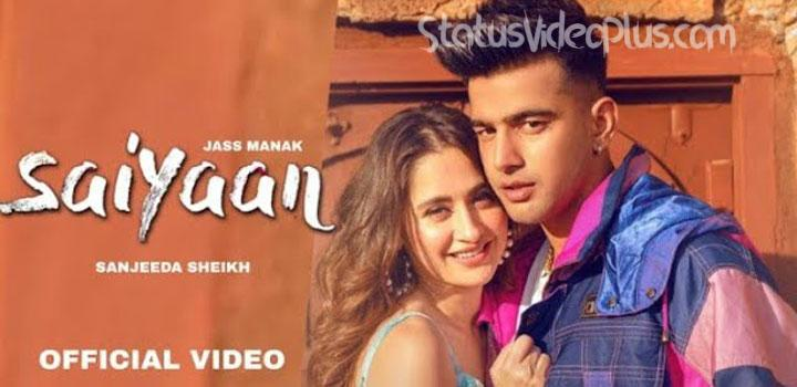 Saiyaan Song Jass Manak Download Whatsapp Status Video