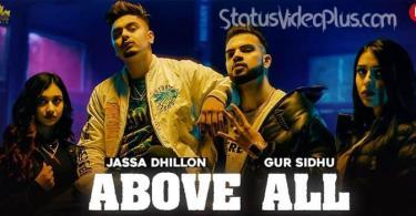 Above All Song Jassa Dhillon Gur Sidhu Download Whatsapp Status Video