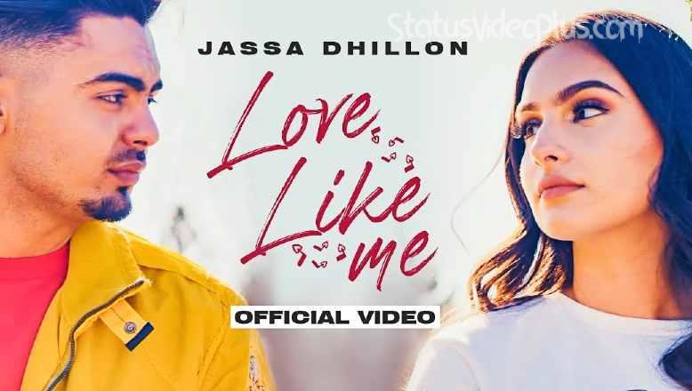 Love Like Me Song Jassa Dhillon Download Whatsapp Status Video
