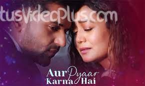 Aur Pyar Karna Hai Guru Randhawa Neha Kakkar Download Status Video