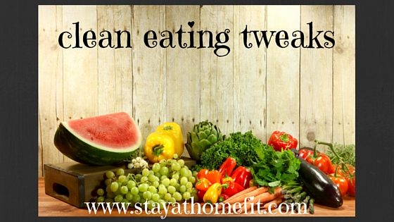 clean eating tweaks
