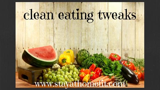 clean eating tweaks
