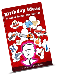 Birthday Ideas & Other Humorous Stories by Jason Spafford