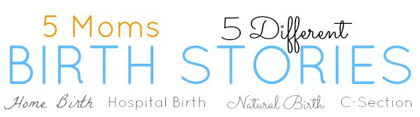 5 Very different birth stories from 5 different women