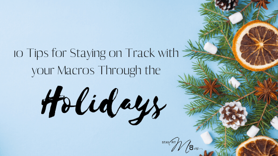 Stay on track with the macro diet during the holidays. 10 tips for doing so! #stayfitmom #macrodiet