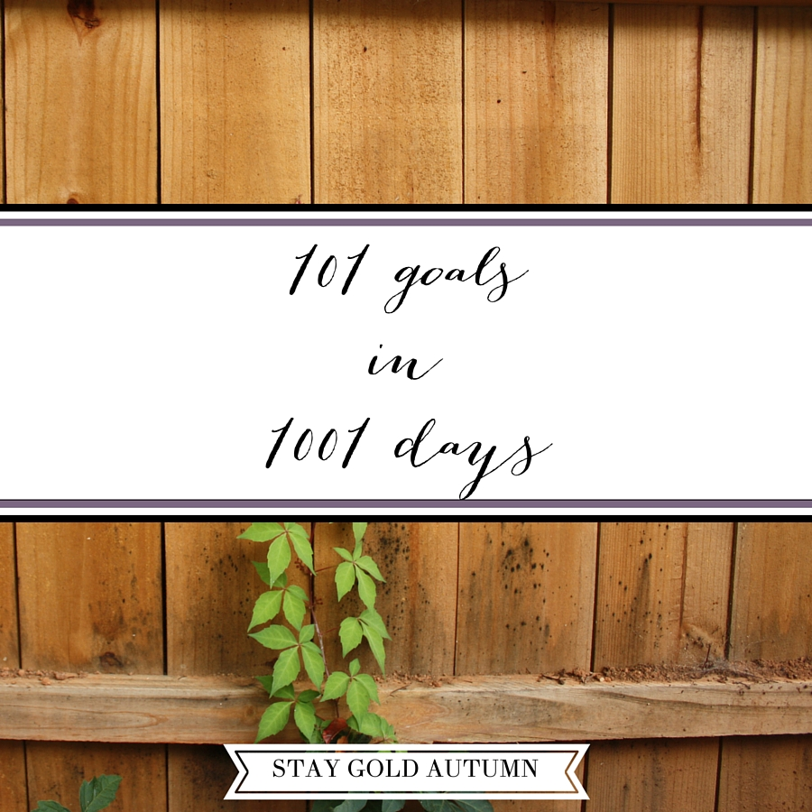 101 in 1001: 101 goals I would like to accomplish in 1001 days | Stay gold Autumn