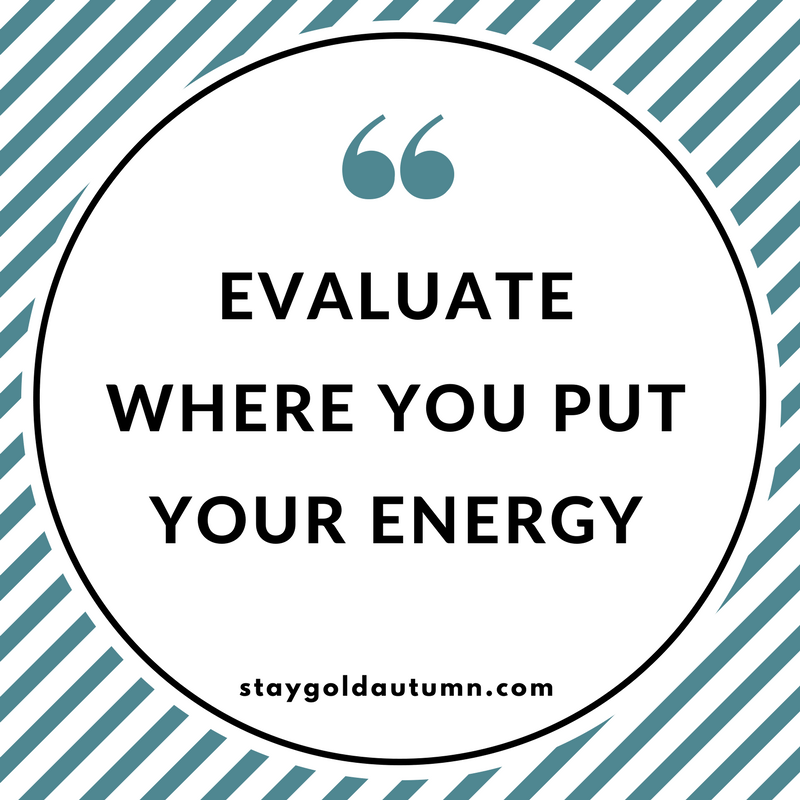 evaluate where you put your energy