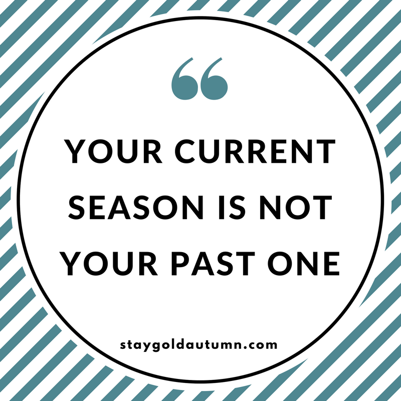 Your current season is not your past one.