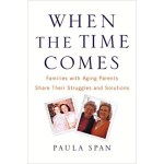 When the Time Comes- Families with Aging Parents Share Their Struggles and Solutions book cover