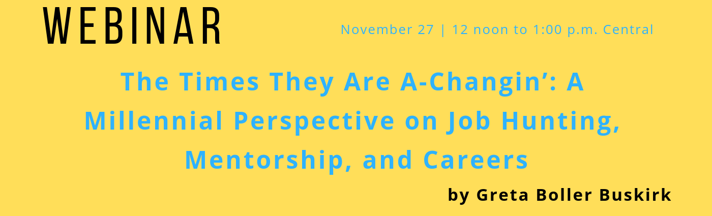 WEBINAR: The Times They Are A-Changin': A Millennial Perspective on Job Hunting, Mentorship, and Careers