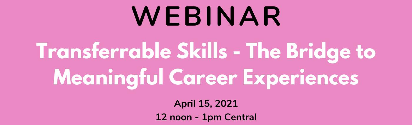 WEBINAR – Transferrable Skills – The Bridge to Meaningful Career Experiences