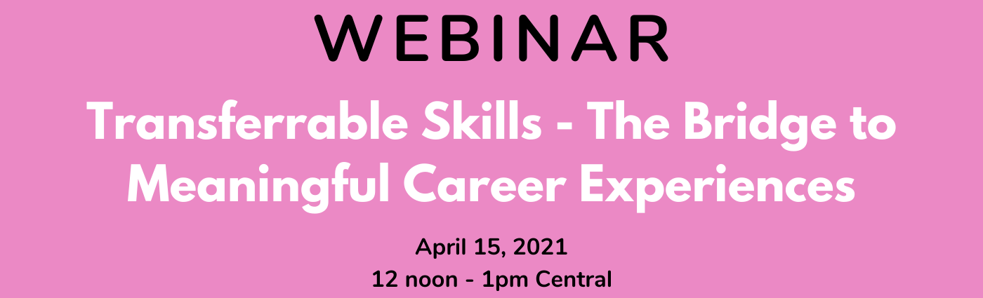 WEBINAR – Transferrable Skills – The Bridge to Meaningful Career Experiences