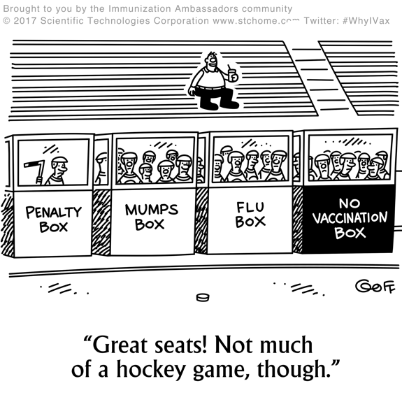 "A man sits alone on the bleachers at a hockey game. On the field are a penalty box with one hockey player in it, a Mumps box with several people in it, a Flu box with several people in it, and a No Vaccination box with several people in it. The man sitting alone in the bleachers says, ""Great seats! Not much of a hockey game, though."""